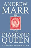 Andrew Marr The Diamond Queen: Elizabeth II and Her People