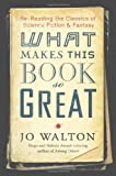 What Makes This Book So Great (0765331934) by Walton, Jo