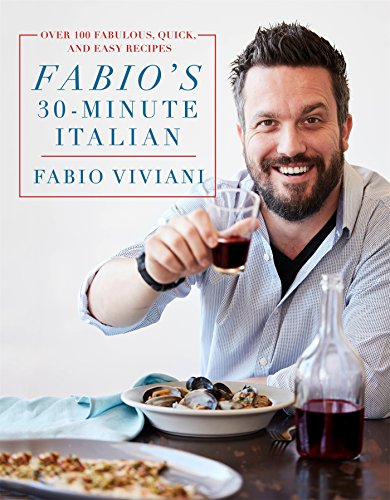 Fabio's 30-Minute Italian: Over 100 Fabulous, Quick, and Easy Recipes by Fabio Viviani
