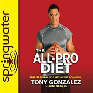 The All-Pro Diet: Lose Fat, Build Muscle, and Live Like a Champion | [Tony Gonzalez, Mitzi Dulan]