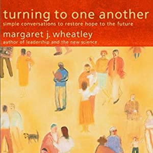 Turning to One Another: Simple Conversations to Restore Hope to the Future | [Margaret J. Wheatley]