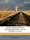 img - for Saint Bernard On consideration. Tr. by George Lewis book / textbook / text book