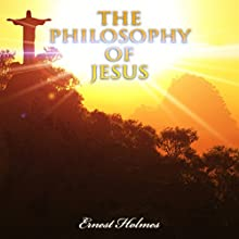 The Philosophy of Jesus Audiobook by Ernest Holmes Narrated by Clay Lomakayu