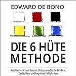 Die 6 Hüte Methode: Kreativitäts-Сrash-Сourse. Verbessern Sie Ihr Denken, Gedächtnis und kognitive Fähigkeiten (6 Thinking Hats)   Edward de Bono