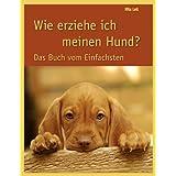"""Wie erziehe ich meinen Hund?  Das Buch vom Einfachstenvon """"Rita Lell"""""""