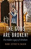 The Gods Are Broken!: The Hidden Legacy of Abraham