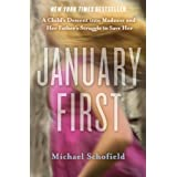 January First: A Child's Descent into Madness and Her Father's Struggle to Save Her ~ Michael Schofield