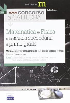 Il nuovo concorso a cattedra. Classe A059 matematica e fisica per la scuola secondaria di primo grado. Manuale per la preparazione alle prove scritte e orali