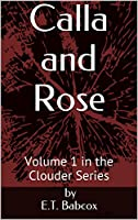 Calla and Rose: Volume 1 in the Clouder Series (The Clouder Trilogy)