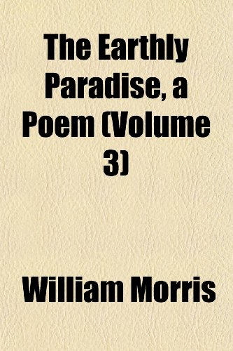 The Earthly Paradise, a Poem (Volume 3)