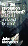 img - for Will the Revolution Be Televised?: A Marxist Analysis of the Media book / textbook / text book