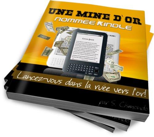 Couverture du livre Une Mine d'Or Nommée Kindle - Publiez votre premier livre électronique dès demain!
