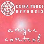 Controla tu Temperamento Hipnosis [Anger Control Hypnosis] | Erika Perez