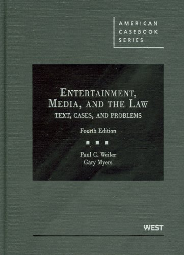 Weiler and Myers's Entertainment, Media, and the Law:...