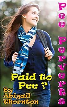 Pee Perverts: Paid to Pee?