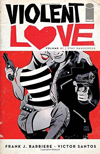 Violent Love Volume 1 Stay Dangerous [Barbiere, Frank J] (Tapa Blanda)