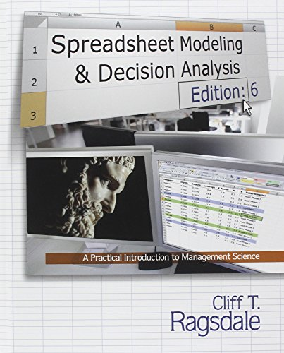 Spreadsheet Modeling & Decision Analysis: A Practical...