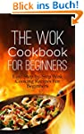 The Wok Cookbook For Beginners: Easy...
