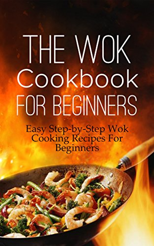 The Wok Cookbook For Beginners: Easy Step-by-Step Wok Cooking Recipes For Beginners by Martha Stone