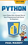 Python: Learn Python With Ultimate Zero to Hero Programming Crash Course for Beginners (Python, Python Programming, Python...