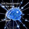 Self Development and the Way to Power (       UNABRIDGED) by L W Rogers Narrated by L W Rogers