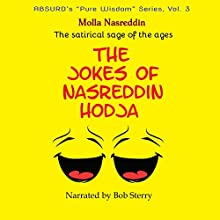 The Jokes of Nasreddin Hodja: The World Is Not a Tragedy, But a Comedy Audiobook by Molla Nasreddin Narrated by Bob Sterry