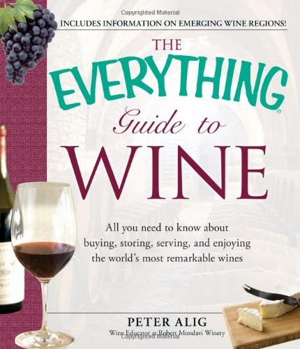 The Everything Guide To Wine: From Tasting Tips To Vineyard Tours And Everything In Between front-619559