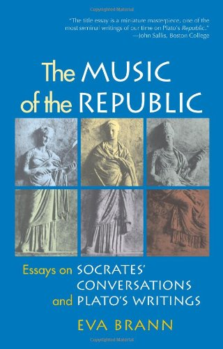 The Music of the Republic: Essays on Socrates' Conversations and Plato's Writings, Eva Brann
