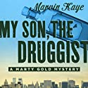 My Son, the Druggist (       UNABRIDGED) by Marvin Kaye Narrated by Anthony Haden Salerno