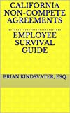 California Non-Compete Agreements - Employee Survival Guide