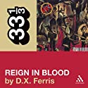 Slayer's 'Reign in Blood' (33 1/3 Series) (       UNABRIDGED) by D. X. Ferris Narrated by Christian Rummel