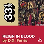 Slayer's 'Reign in Blood' (33 1/3 Series) | D. X. Ferris