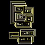 You Are Not a Gadget: Being Human in an Age of Technology | [Jaron Lanier]