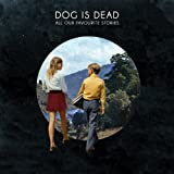 Dog Is Dead All Our Favourite Stories (Deluxe Version)