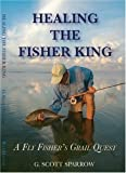 img - for Healing the Fisher King: A Fly Fisher's Grail Quest book / textbook / text book