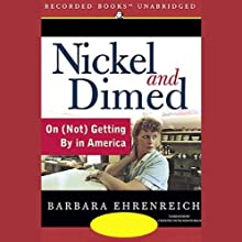 Nickel and Dimed: On (Not) Getting By in America (       UNABRIDGED) by Barbara Ehrenreich Narrated by Cristine McMurdo-Wallis