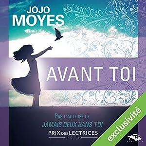 Avant toi   Livre audio Auteur(s) : Jojo Moyes Narrateur(s) : Émilie Ramet