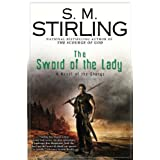 The Sword of the Lady: A Novel of the Change (Change Series) ~ S. M. Stirling