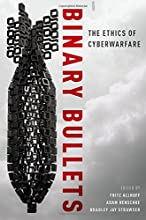 Binary Bullets The Ethics of Cyberwarfare
