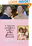 Give All to Love: A Young Mother's Battle with Breast Cancer