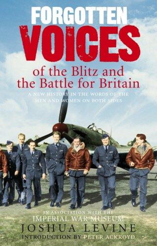 Forgotten Voices of the Blitz and the Battle For Britain: A New History in the Words of the Men and Women on Both Sides