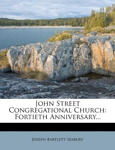 John Street Congregational Church: Fortieth Anniversary...