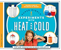 Super Simple Experiments with Heat and Cold: Fun and Innovative Science Projects