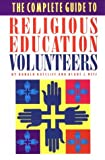 img - for The Complete Guide to Religious Education Volunteers: 1st (First) Edition book / textbook / text book