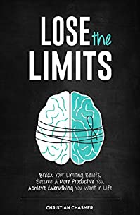 (FREE on 2/9) Lose The Limits: Break Your Limiting Beliefs, Become A More Productive You, Achieve Everything You Want In Life by Christian Chasmer - http://eBooksHabit.com