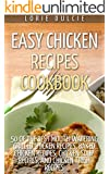Easy Chicken Recipes Cookbook: Top 50 Mouth-Watering, Easy to Make Recipes Including Grilled Chicken Recipes, Baked Chicken Recipes, Chicken Soup Recipes, Chicken Thigh Recipes, and Many More!