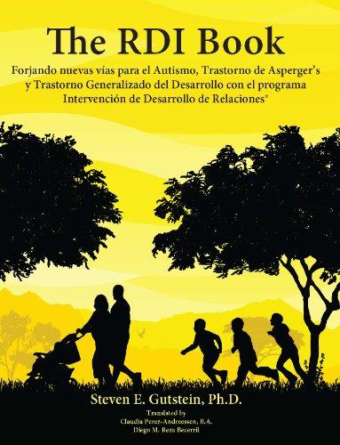 The RDI Book: Forjando Nuevas Vias Para El Autismo, Trastorno De Asperger's Y Trastorno Generalizado [Steven E Gustein Ph.D] (Tapa Blanda)