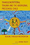 img - for Transgenerational Trauma and the Aboriginal Preschool Child: Healing through Intervention (New Imago) book / textbook / text book