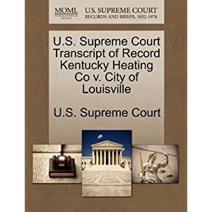 U.S. Supreme Court Transcript of Record Kentucky Heating Co v. City of Louisville U.S. Supreme Court