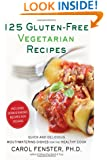 125 Gluten-Free Vegetarian Recipes: Quick and Delicious Mouthwatering Dishes for the Healthy Cook